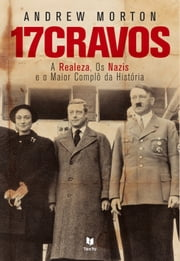17 Cravos - A Realeza e os Nazis ebook by Andrew Morton