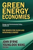 Green Energy Economies ebook by John Byrne,Young-Doo Wang