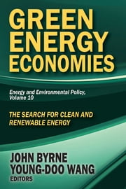 Green Energy Economies - The Search for Clean and Renewable Energy ebook by John Byrne,Young-Doo Wang