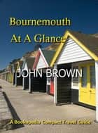 Bournemouth At A Glance ebook by John Brown