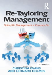 Re-Tayloring Management - Scientific Management a Century On ebook by Leonard Holmes,Christina Evans