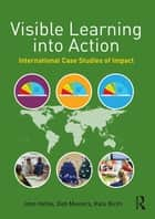 Visible Learning into Action - International Case Studies of Impact ebook by John Hattie, Deb Masters, Kate Birch