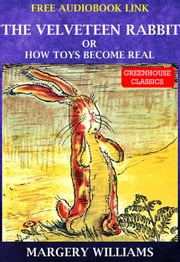 The Velveteen Rabbit (Complete & Illustrated)(Free AudioBook Link) ebook by Margery Williams