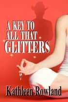 A Key To All That Glitters ebook by Kathleen Rowland