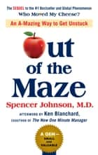 Out of the Maze - An A-mazing Way to Get Unstuck ebook by Spencer Johnson, Ken Blanchard