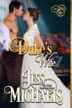 The Duke's Wife - The Three Mrs, #3 ebook by Jess Michaels