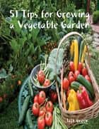 51 Tips for Growing a Vegetable Garden ebook by Jack Green