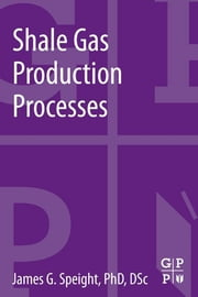 Shale Gas Production Processes ebook by James G. Speight