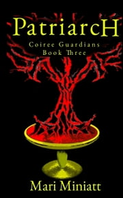 Patriarch: Coiree Guardians - Book Three ebook by Mari Miniatt