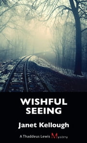 Wishful Seeing - A Thaddeus Lewis Mystery ebook by Janet Kellough