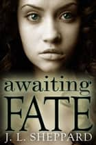 Awaiting Fate ebook by J. L. Sheppard