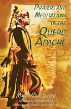 Prayers and Meditations of the Quero Apache ebook by Maria Yracébûrû, Alberto Villoldo, Brooke Medicine Eagle