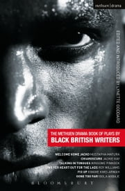 The Methuen Drama Book of Plays by Black British Writers - Welcome Home Jacko, Chiaroscuro, Talking in Tongues, Sing Yer Heart Out ..., Fix Up, Gone Too Far! ebook by Mustapha Matura,Jackie Kay,Winsome Pinnock,Roy Williams,Kwame Kwei-Armah,Bola Agbaje,Lynette Goddard