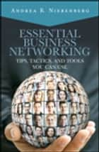 Essential Business Networking - Tips, Tactics, and Tools You Can Use ebook by Andrea Nierenberg