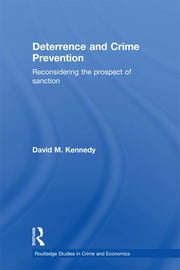 Deterrence and Crime Prevention - Reconsidering the Prospect of Sanction ebook by David M. Kennedy