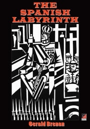 THE SPANISH LABYRINTH - An Account of the Social and Political Background of the Civil War ebook by Gerald Brenan