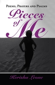 Pieces of Me - Poems, Prayers and Psalms ebook by Kerisha Leone