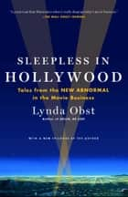 Sleepless in Hollywood - Tales from the New Abnormal in the Movie Business ebook by Lynda Obst