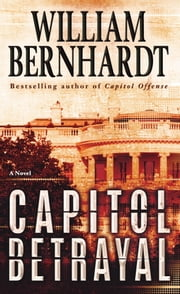 Capitol Betrayal - A Novel ebook by William Bernhardt