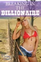 Breaking-in the Billionaire ebook by Vivian Leigh