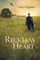 A Reckless Heart ebook by Amy Clipston