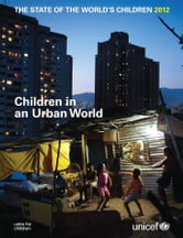 The State of the World's Children 2012 ebook by UNICEF