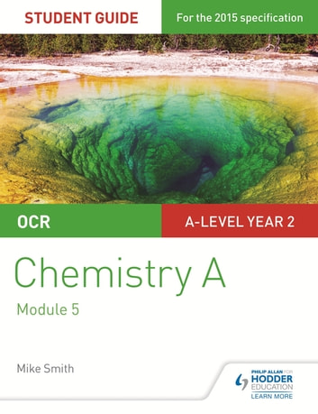 OCR A Level Year 2 Chemistry A Student Guide: Module 5 ebook by Mike Smith
