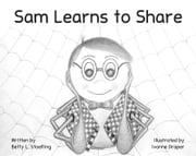 Sam Learns to Share - The Joy of Giving and the Dignity of Receiving ebook by Betty Stoelting