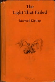 The Light That Failed ebook by Kipling, Rudyard