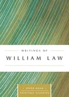 Writings of William Law (Annotated) ebook by Keith Beasley-Topliffe