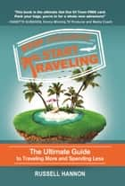 Stop Dreaming Start Traveling - The Ultimate Guide to Traveling More and Spending Less ebook by Russell Hannon