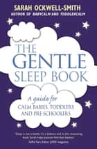 The Gentle Sleep Book ebook by Sarah Ockwell-Smith
