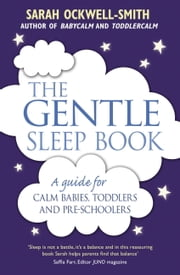 The Gentle Sleep Book - For calm babies, toddlers and pre-schoolers ebook by Sarah Ockwell-Smith