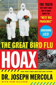 "The Great Bird Flu Hoax - The Truth They Don't Want You to Know About the ""Next Big Pandemic"" ebook by Joseph Mercola"