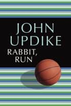 Rabbit, Run ebook by John Updike