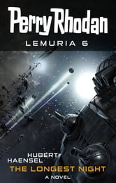 Perry Rhodan Lemuria 6: The Longest Night ebook by Hubert Haensel