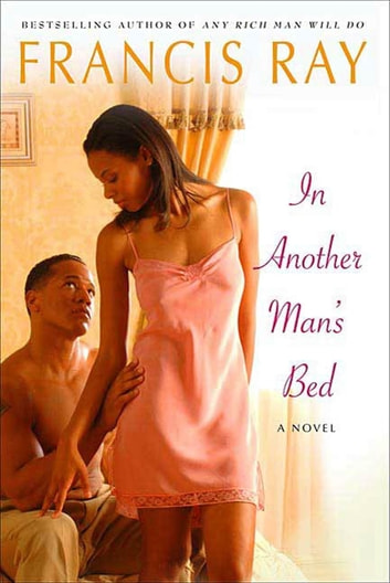 In Another Man's Bed - A Novel ebook by Francis Ray