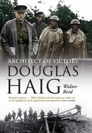 Architect of Victory - Douglas Haig ebook by Walter Reid