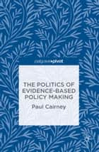 The Politics of Evidence-Based Policy Making ebook by Paul Cairney