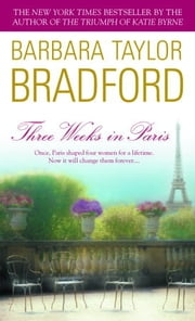 Three Weeks in Paris ebook by Barbara Taylor Bradford