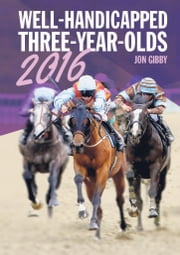 Well-Handicapped Three-Year-Olds for 2016 ebook by Jon Gibby,World