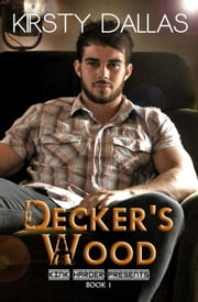 Decker's Wood - Kink Harder Presents, #1 ebook by Kirsty Dallas