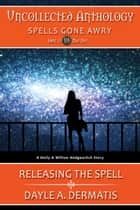 Releasing the Spell ebook by Dayle A. Dermatis
