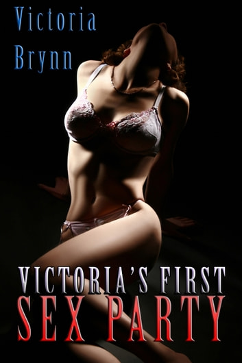 Victoria's First Sex Party ebook by Victoria Brynn