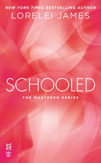 Schooled - The Mastered Series ebook by Lorelei James