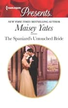 The Spaniard's Untouched Bride ebook by Maisey Yates