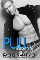 Pull: A Seaside Novel ebook by Rachel Van Dyken