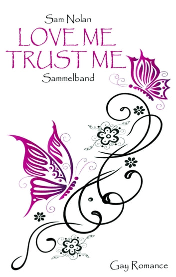 Love me - Trust me - Sammelband / Gay Romance eBook by Sam Nolan