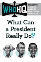 What Can a President Really Do? - A Good Answer to a Good Question ebook by Who HQ