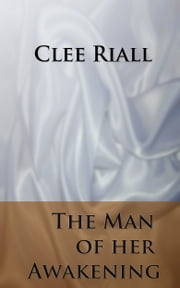 The Man of Her Awakening ebook by Clee Riall